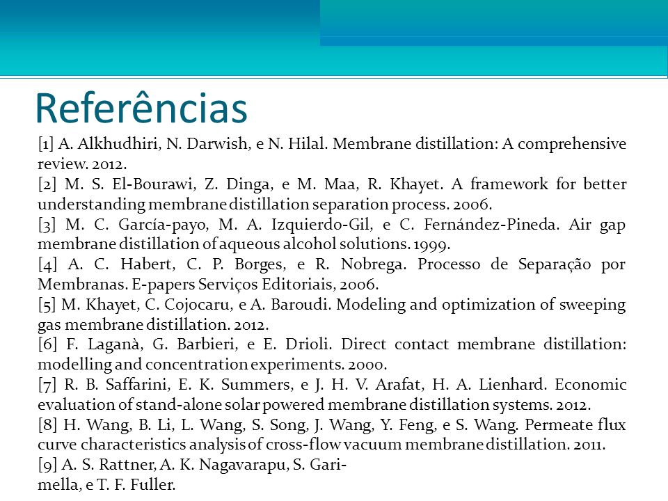 Referências [1] A. Alkhudhiri, N. Darwish, e N. Hilal. Membrane distillation: A comprehensive review. 2012.